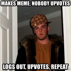 Scumbag Steve - MAKES MEME; NOBODY UPVOTES LOGS OUT, UPVOTES, REPEAT