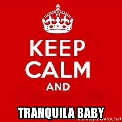 Keep Calm 3 -  Tranquila baby