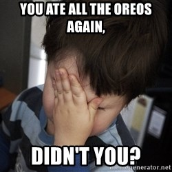 Confession Kid - You ate all the oreos again, didn't you?