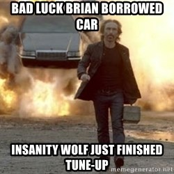 car explosion walk away - Bad luck brian borrowed car insanity wolf just finished tune-up
