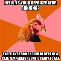 Anti Joke Chicken - Hello, is your refrigerator running? Excellent. Food should be kept at a safe temperature until ready to eat