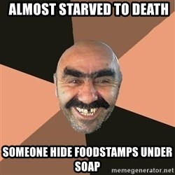 Provincial Man -  almost starved to death someone hide foodstamps under soap