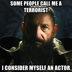 The Mandarin - SOME PEOPLE CALL ME A TERRORIST I CONSIDER MYSELF AN ACTOR