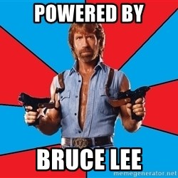 Chuck Norris  - Powered by bruce lee