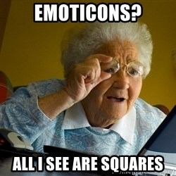 Internet Grandma Surprise - Emoticons? all i see are squares
