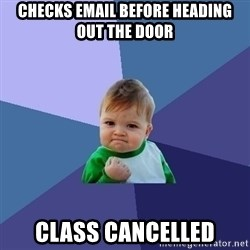 Success Kid - checks email before heading out the door class cancelled