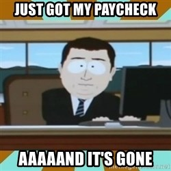 And it's gone - just got my paycheck aaaaand it's gone