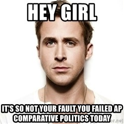 Ryan Gosling hot - Hey girl It's so not your fault you failed ap comparative politics today