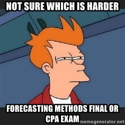 Futurama  - Not sure which is Harder Forecasting methods final or CPA eXam