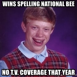 Bad Luck Brian - wins spelling national bee no t.v. coverage that year