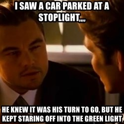 Squinting Leonardo Dicaprio - I saw a car parked at a stoplight,,,, He knew it was his turn to go, but he kept staring off into the green light