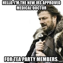 Prepare yourself - Hello. I'm the new IRS approved medical doctor for tea party members.