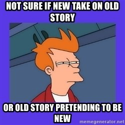 not sure fry - Not Sure if New Take on Old Story Or Old story pretending to be new