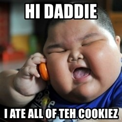 fat chinese kid - Hi daddie I ate all of teh cookiez