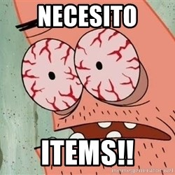 Patrick - neCESITO ITEMS!!