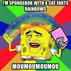 Putencio - I'M SPONGEBOB WITH A CAT FARTS RAINBOWS MOUMOUMOUMOU