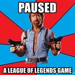 Chuck Norris  - paused a league of legends game