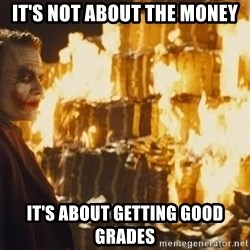 Joker Money - It's not about the money it's about getting good grades