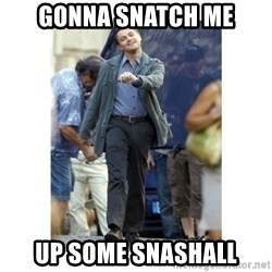 Leonardo DiCaprio Walking - Gonna Snatch me up some Snashall