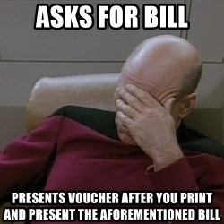 Picardfacepalm - ASKS FOR BILL PRESENTS VOUCHER AFTER YOU PRINT AND PRESENT THE AFOREMENTIONED BILL