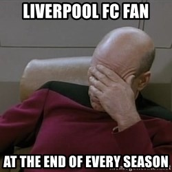 Picardfacepalm - Liverpool fc fan at the end of every season