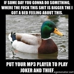 advice mallard - if some day you gonna do something, where the fuck this shit is bigger the i got a bed feeling about this. put your mp3 player to play joker and thief