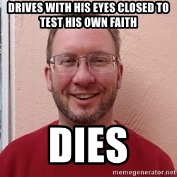 Asshole Christian missionary - drives with his eyes closed to test his own faith dies