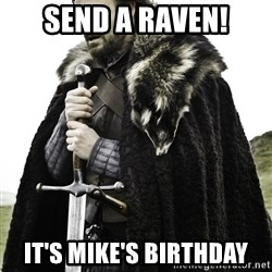 Ned Stark - Send a Raven! It's Mike's Birthday
