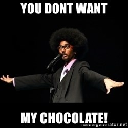 AFRO Knows - you dont want my chocolate!