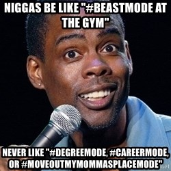 "Chris Rock 2 - niggas be like ""#beastmode at the gym"" never like ""#degreemode, #careermode, or #moveoutmymommasplacemode"""