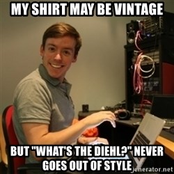 """Ridiculously Photogenic Journalist - my shirt may be vintage but """"what's the Diehl?"""" never goes out of style"""