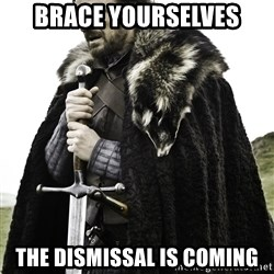 Ned Stark - Brace yourselves The dismissal is coming