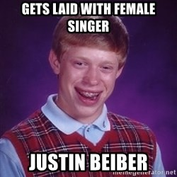 Bad Luck Brian - gets laid with female singer justin beiber