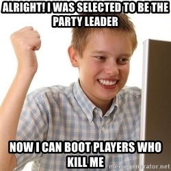Noob kid - ALRIGHT! I WAS SELECTED TO BE THE PARTY LEADER NOW I CAN BOOT PLAYERS WHO KILL ME