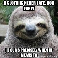 Sexual Sloth - A sloth is never late, nor early he cums precisely when he means to