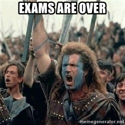 William Wallace braveheart mel gibson lol - exams are over