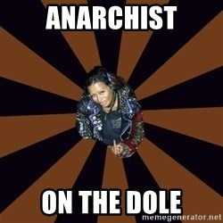 Hypocritcal Crust Punk  - anarchist on the dole