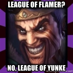 Draven - League of flamer? NO, LEAGUE OF YUNKE