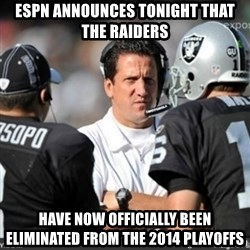 Knapped  - ESPN announces tonight that the raiders have now officially been eliminated from the 2014 playoffs