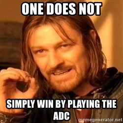 One Does Not Simply - one does not simply win by playing the adc