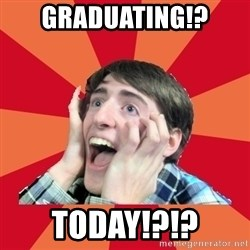 Super Excited - graduating!? today!?!?