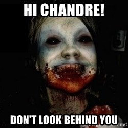 scary meme - hi Chandre! don't look behind you