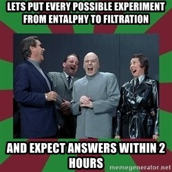 evil teacher - lets put every possible experiment from entalphy to filtration and expect answers within 2 hours