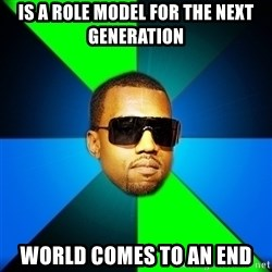 Kanye Finish - is a role model for the next generation world comes to an end