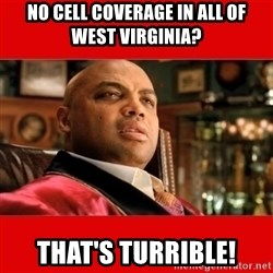 """Charles Barkley """"That's Turrible' - No cell coverage in all of West Virginia? that's turrible!"""