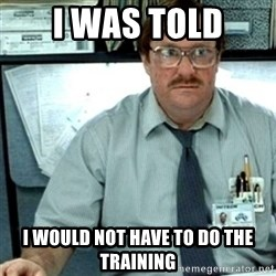 Milton Office Space - I was told i would not have to do the training