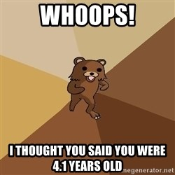 Pedo Bear From Beyond - Whoops! I thought you said you were 4.1 years old