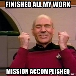 Jean Luc Picard Full of Win - No Text - FInished all my work mission accomplished