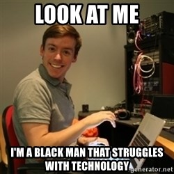 Ridiculously Photogenic Journalist - LOOK AT ME I'M A BLACK MAN THAT STRUGGLES WITH TECHNOLOGY