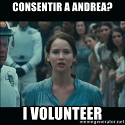I volunteer as tribute Katniss - Consentir a Andrea? I Volunteer